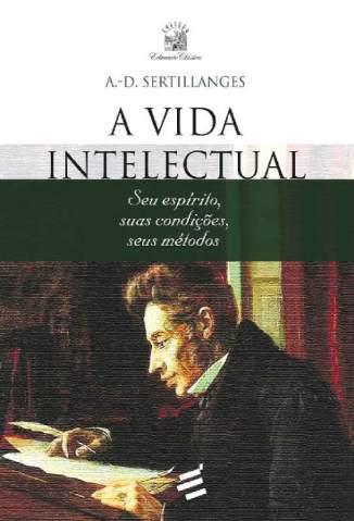 Baixar Livro A Vida Intelectual: Seu Espírito, Suas Condições, Seus Métodos -  A. D . Sertillanges  em ePub PDF Mobi ou Ler Online