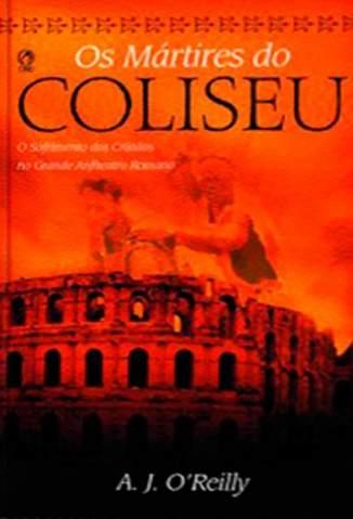 Baixar Livro Os Mártires do Coliseu - A. J. Oreilly em ePub PDF Mobi ou Ler Online