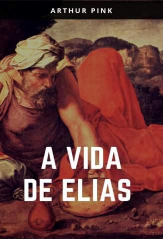 Baixar Livro A Vida de Elias - A. W. Pink  em ePub PDF Mobi ou Ler Online