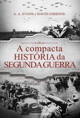 Baixar Livro A Compacta História da Segunda Guerra - A. A. Evans em ePub PDF Mobi ou Ler Online