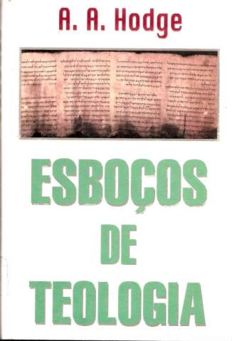 Baixar Livro Esboços de Teologia - A.A. Hodge em ePub PDF Mobi ou Ler Online