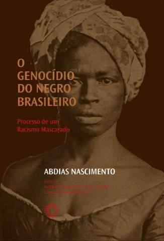 Baixar Livro O Genocídio do Negro Brasileiro: Processo de um Racismo Mascarado - Abdias Nascimento em ePub PDF Mobi ou Ler Online