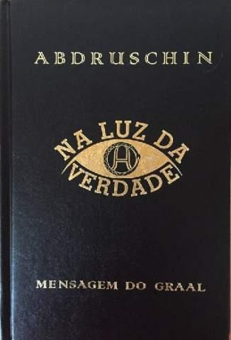 Baixar Na Luz da Verdade: Mensagem do Graal Vol. 1 - Abdruschin  ePub PDF Mobi ou Ler Online