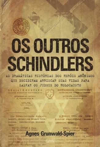 Baixar Livro Os Outros Schindlers - Agnes Grunwald-Spier em ePub PDF Mobi ou Ler Online