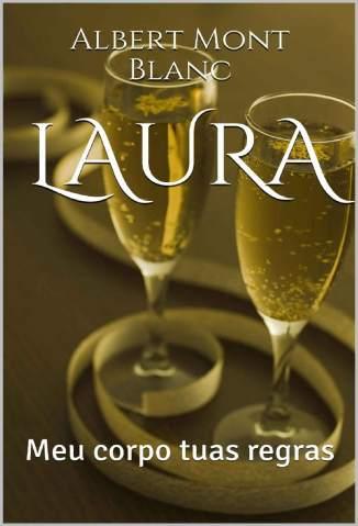 Baixar Livro Laura: Meu Corpo Tuas Regras - Albert Mont Blanc em ePub PDF Mobi ou Ler Online