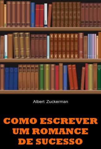 Baixar Como Escrever um Romance de Sucesso - Albert Zuckerman ePub PDF Mobi ou Ler Online