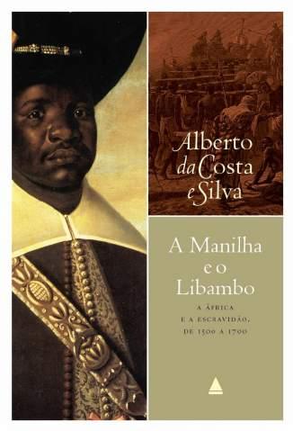 Baixar Livro A Manilha e o Libambo - Alberto da Costa e Silva em ePub PDF Mobi ou Ler Online