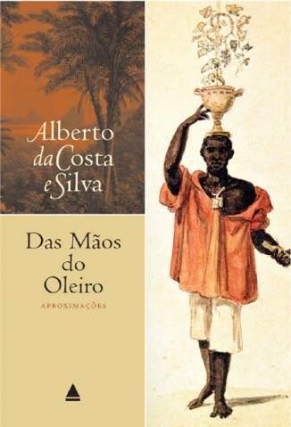 Baixar Livro Das Mãos do Oleiro - Alberto da Costa e Silva em ePub PDF Mobi ou Ler Online