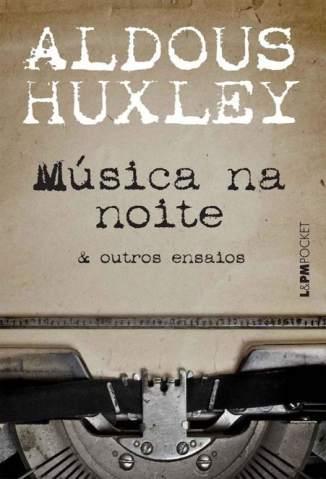Baixar Livro Música Na Noite & Outros Ensaios -  Aldous Huxley  em ePub PDF Mobi ou Ler Online