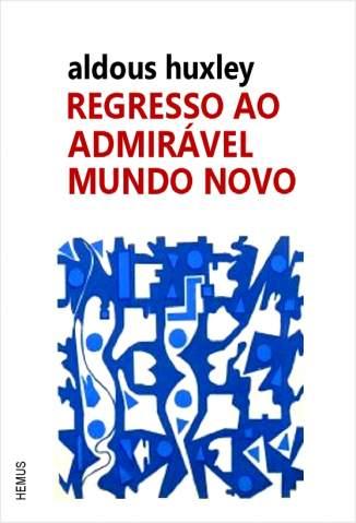 Baixar Livro Regresso Ao Admirável Mundo Novo - Aldous Huxley em ePub PDF Mobi ou Ler Online