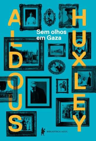 Baixar Livro Sem Olhos Em Gaza - Aldous Huxley em ePub PDF Mobi ou Ler Online