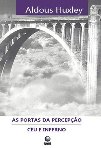 Baixar Livro As Portas da Percepção e Céu e Inferno - Aldous Huxley em ePub PDF Mobi ou Ler Online