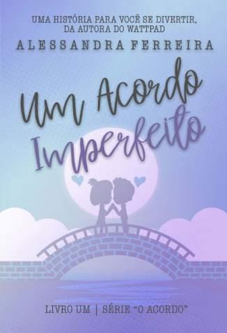 Baixar Livro Um Acordo Imperfeito  - O Acordo Vol. 1 - Alessandra Ferreira em ePub PDF Mobi ou Ler Online