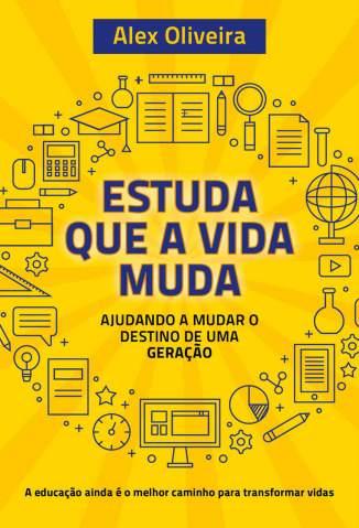Baixar Livro Estuda que a Vida Muda: Ajudando a Mudar o Destino de uma Geração - Alex Oliveira em ePub PDF Mobi ou Ler Online