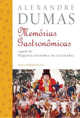 Baixar Livro Memórias Gastronômicas de Todos Os Tempos - Alexandre Dumas em ePub PDF Mobi ou Ler Online
