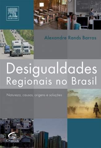 Baixar Livro Desigualdades Regionais No Brasil - Alexandre Rands Barros em ePub PDF Mobi ou Ler Online