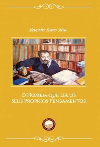 Baixar Livro O Homem que Lia Os Seus Próprios Pensamentos - Alexandre Soares Silva em ePub PDF Mobi ou Ler Online