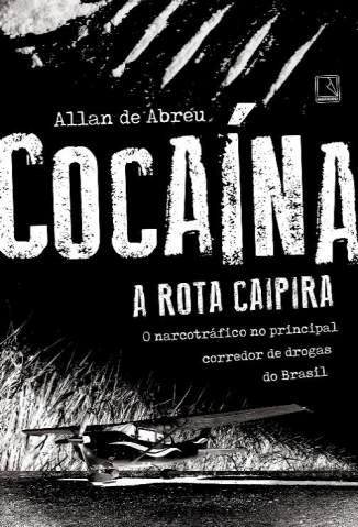 Baixar Livro Cocaína: A Rota Caipira - Allan de Abreu em ePub PDF Mobi ou Ler Online