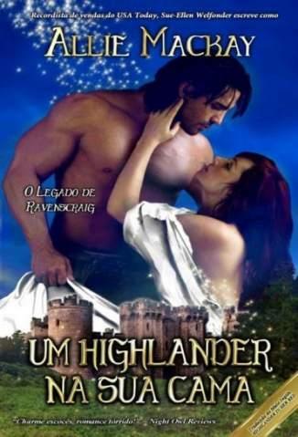 Baixar Um Highlander Na Sua Cama - O Legado de Ravenscraig Vol. 1 - Allie Mackay ePub PDF Mobi ou Ler Online