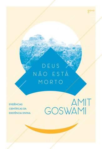 Baixar Livro Deus Não Está Morto - Amit Goswami em ePub PDF Mobi ou Ler Online