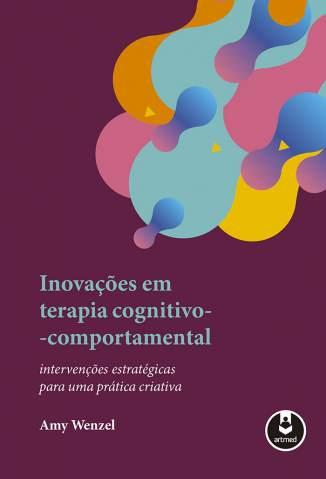 Baixar Livro Inovações em Terapia Cognitivo-Comportamental: Intervenções Estratégicas para uma Prática Criativa - Amy Wenzel em ePub PDF Mobi ou Ler Online