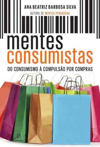 Baixar Livro Mentes Consumistas - Ana Beatriz Barbosa Silva em ePub PDF Mobi ou Ler Online