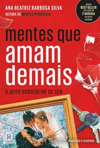Baixar Livro Mentes que Amam Demais: o Jeito Borderline de Ser - Ana Beatriz Barbosa Silva em ePub PDF Mobi ou Ler Online