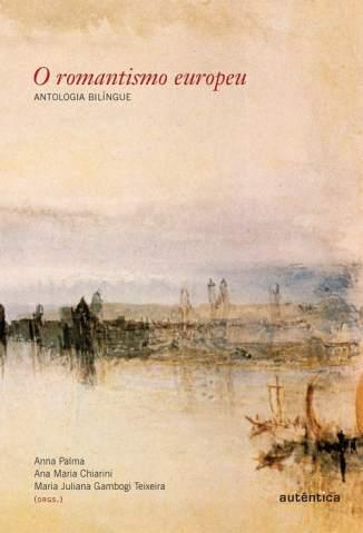 Baixar O Romantismo Europeu - Ana Maria Chiarini ePub PDF Mobi ou Ler Online