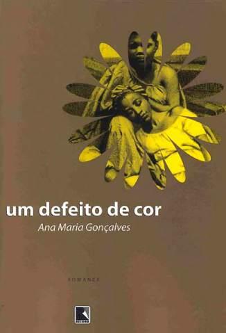 Baixar Livro Um Defeito de Cor - Ana Maria Gonçalves em ePub PDF Mobi ou Ler Online