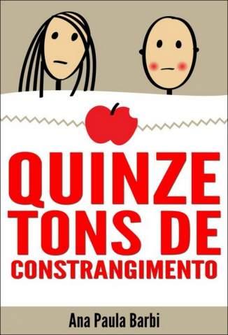 Baixar Quinze Tons de Constrangimento - Ana Paula Barbi ePub PDF Mobi ou Ler Online