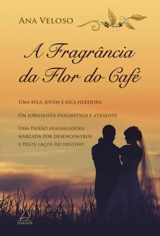 Baixar Livro A Fragrância da Flor do Café - Ana Veloso em ePub PDF Mobi ou Ler Online