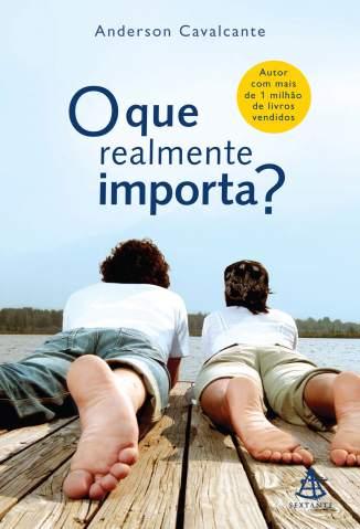 Baixar O que Realmente Importa? - Anderson Cavalcante ePub PDF Mobi ou Ler Online