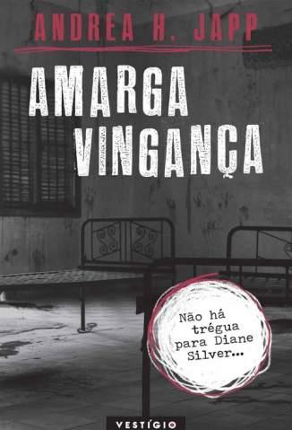 Baixar Amarga Vingança - Diane Silver Vol. 2 - Andrea H. Japp ePub PDF Mobi ou Ler Online