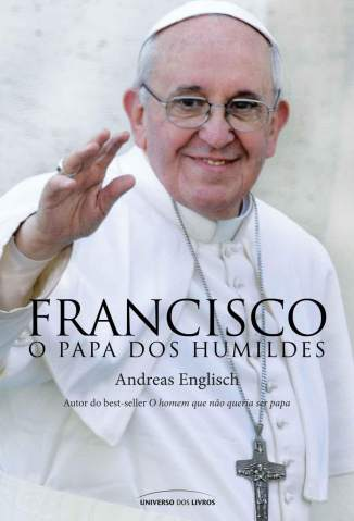 Baixar Francisco, o Papa dos Humildes - Andreas Englisch ePub PDF Mobi ou Ler Online