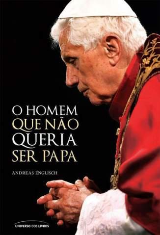 Baixar O Homem que Não Queria Ser Papa - Andreas Englisch ePub PDF Mobi ou Ler Online