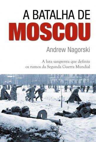 Baixar Livro A Batalha de Moscou - Andrew Nagorski em ePub PDF Mobi ou Ler Online