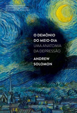 Baixar Livro O Demônio do Meio-Dia: Uma Anatomia da Depressão - Andrew Solomon  em ePub PDF Mobi ou Ler Online
