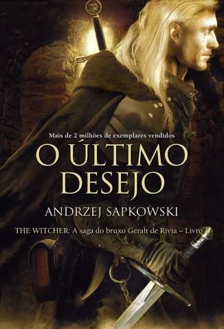 Baixar Livro O Último Desejo - A Saga do Bruxo Geralt de Rívia Vol. 1 - Andrzej Sapkowski em ePub PDF Mobi ou Ler Online