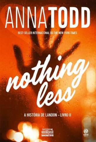 Baixar Livro Nothing Less - A História de Landon Vol. 2 - Anna Todd em ePub PDF Mobi ou Ler Online