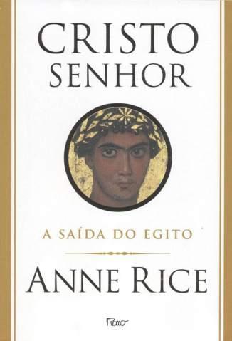 Baixar Livro Cristo Senhor - A Saída do Egito - Anne Rice em ePub PDF Mobi ou Ler Online