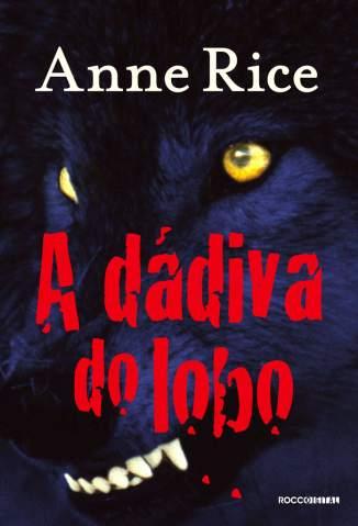 Baixar Livro A Dádiva do Lobo - Crônicas do Lobo Vol. 1 - Anne Rice  em ePub PDF Mobi ou Ler Online