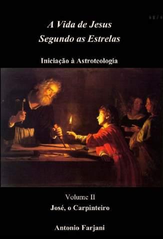 Baixar Livro José, o Carpinteiro - A Vida de Jesus Segundo as Estrelas  Vol. 2 - Antonio Farjani em ePub PDF Mobi ou Ler Online