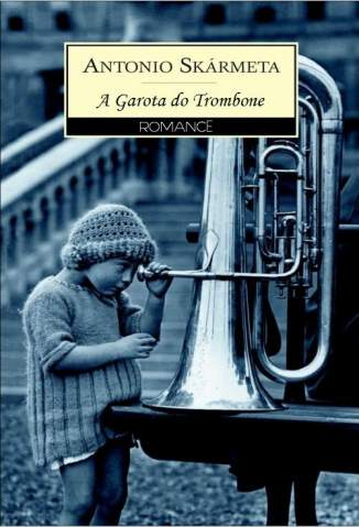 Baixar A Garota do Trombone - Antonio Skármeta ePub PDF Mobi ou Ler Online
