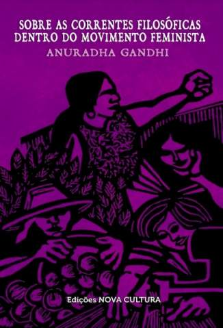 Baixar Livro Sobre as Correntes Filosóficas Dentro do Movimento Feminista - Anuradha Gandhi em ePub PDF Mobi ou Ler Online