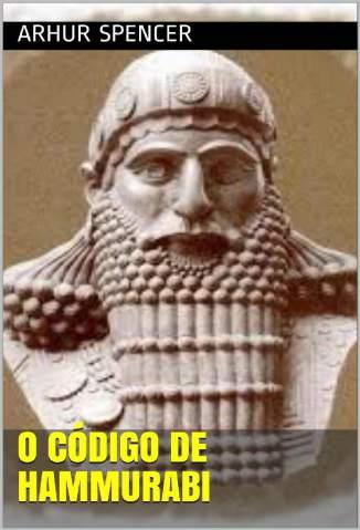 Baixar Livro O Código de Hammurabi - Arhur Spencer em ePub PDF Mobi ou Ler Online