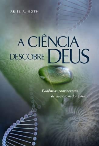 Baixar Livro A Ciência Descobre Deus - Ariel A. Roth em ePub PDF Mobi ou Ler Online