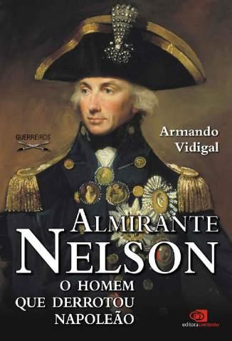 Baixar Livro Almirante Nelson: o Homem que Derrotou Napoleão - Armando Vidigal em ePub PDF Mobi ou Ler Online