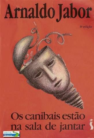 Baixar Livro Os Canibais Estão Na Sala de Jantar - Arnaldo Jabor em ePub PDF Mobi ou Ler Online