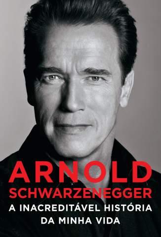 Baixar Arnold Schwarzenegger - A Inacreditável História da Minha Vida - Arnold Schwarzenegger ePub PDF Mobi ou Ler Online