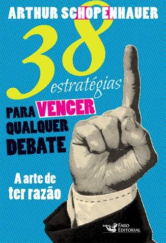 Baixar 38 Estratégias para Vencer Qualquer Debate - a Arte de Ter Razão - Arthur Schopenhauer ePub PDF Mobi ou Ler Online